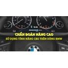 Chẩn Đoán Nâng Cao - Hướng Dẫn Sử Dụng Các Tính Năng CBS Trên Dòng BMW