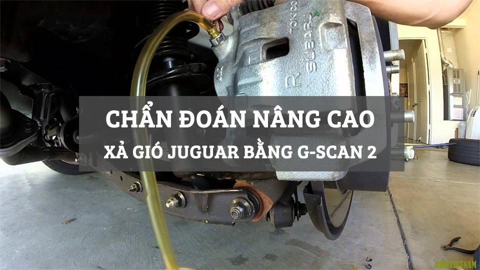 Chẩn Đoán Nâng Cao -  Hướng Dẫn Xả Gió Phanh Jaguar XF 3.0L Đời 2011 Bằng G-scan 2