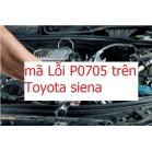 Mã Lỗi P0705 Xe Toyota Sienna V6 3.5L Năm 2009