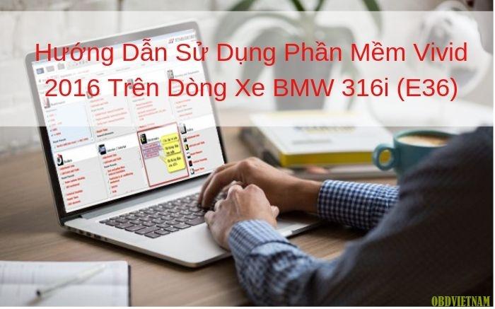 hướng dẫn sử dụng phần mềm vivid  2016 trên dòng xe BWM (E36)